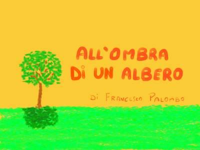 ALL'OMBRA DI UN ALBERO di Francesco Palombo