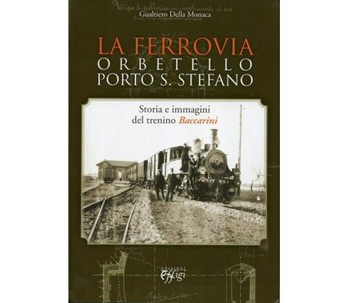 La Ferrovia Orbetello Porto S. Stefano, di Gualtiero Della Monaca