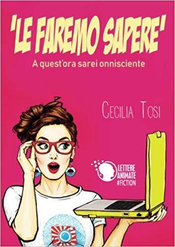 LE FAREMO SAPERE, di Cecilia Tosi