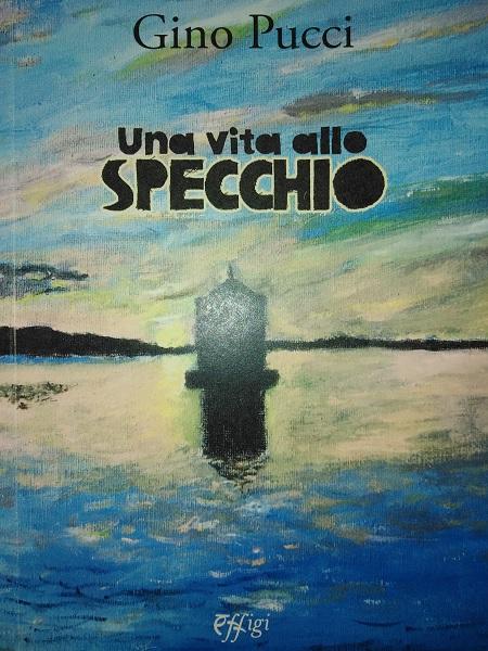 UNA VITA ALLO SPECCHIO di Gino Pucci